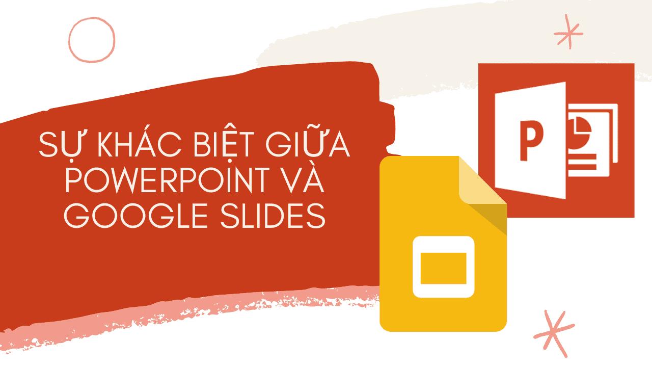 Sự khác biệt giữa Powerpoint và Google Slides