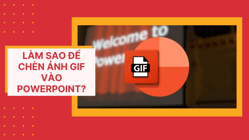 Làm sao để chèn ảnh gif vào powerpoint?