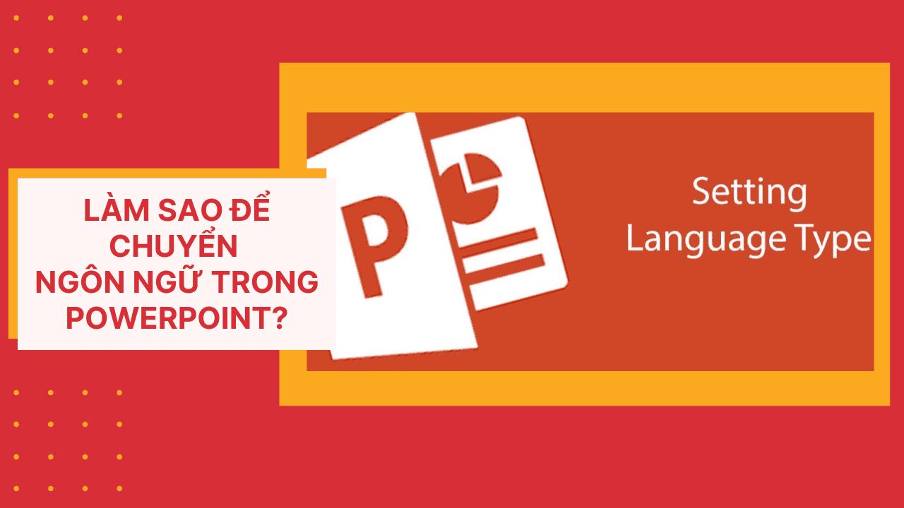 Làm sao để chuyển đổi ngôn ngữ trong powerpoint