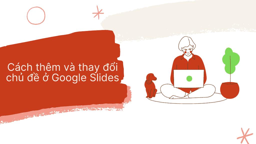thêm và thay đổi chủ đề Google Slides