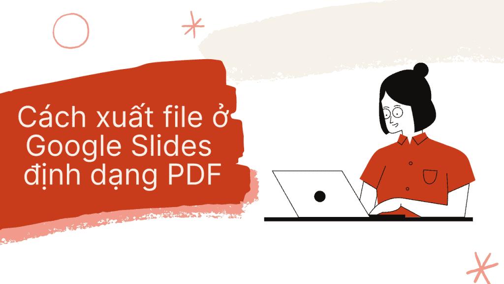 Cách xuất file ở google slides định dạng pdf