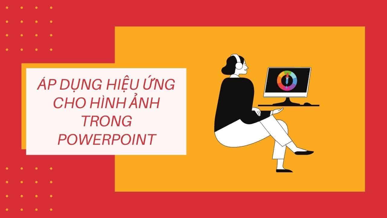 áp dụng hiệu ứng cho hình ảnh trong PowerPoint